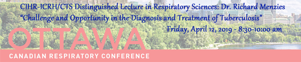 CIHR-ICRH/CTS Distinguished Lecture in Respiratory Sciences: Dr. Richard Menzies Challenge and Opportunity in the Diagnosis and Treatment of Tuberculosis