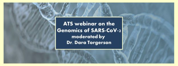 ATS webinar on the Genomics of SARS-CoV-2 on April 29, 2020 at 1:00 pm EST. Moderated by Dr. Dara Torgerson.