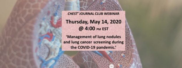 CHEST Journal Club Webinar Thursday May 14, 2020 4:00 pm EST 'Management of lung nodules and lung cancer screening during the COVID-19 pandemic.'