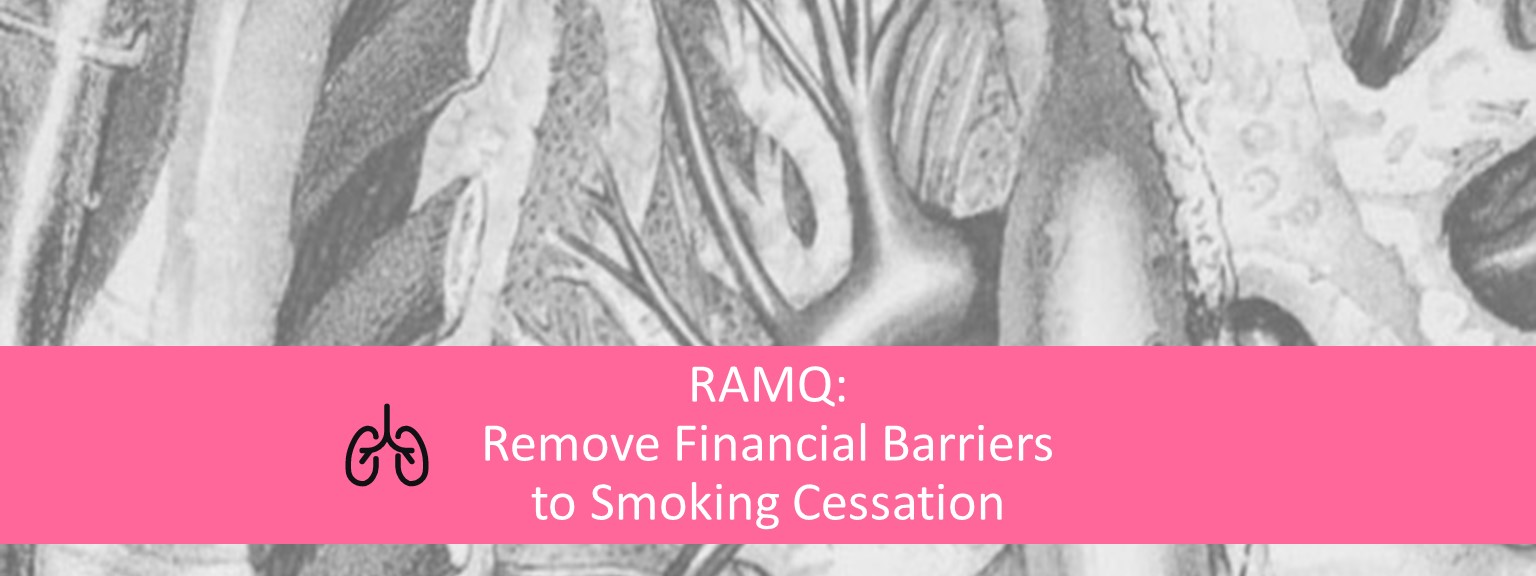 RAMQ: Remove Financial Barriers to Smoking-Cessation!
