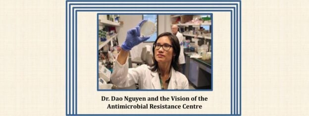 Dr. Dao Nguyen dreams of creating the Antimicrobial Resistance Centre to research a world without effective antibiotics